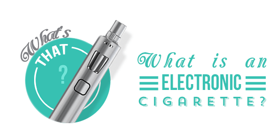 What is an Electronic Cigarette?