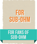 For fans of sub ohm.